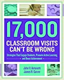 img - for 17,000 Classroom Visits Can t Be Wrong: Strategies That Engage Students, Promote Active Learning, and Boost Achievement by John V. Antonetti James R. Garver (2015-02-15) Paperback book / textbook / text book