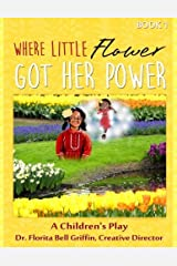 Where Little Flower Got Her Power: A Children's Play (Children of The World Storybook and Educational Series) by Griffin PhD Florita Bell (2015-03-31) Paperback Paperback