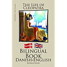 Learn Danish - Bilingual Book - (Danish - English) The Life of Cleopatra