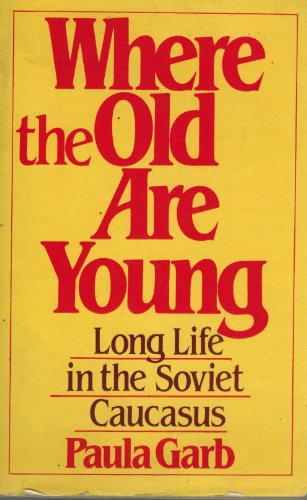 Where the Old Are Young: Long Life in the Soviet Caucasus