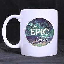 Top Funny Satire Mug - DO EPIC SHIT Theme Coffee Mug or Tea Cup,Ceramic Material Mugs,White - 11oz