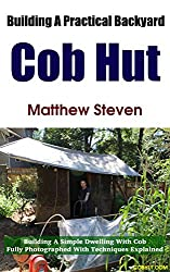 Building A Practical Backyard Cob Hut: Building a Simple Dwelling with Cob (English Edition)
