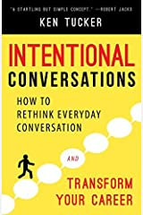 Intentional Conversations: How to Rethink Everyday Conversation and Transform Your Career by Ken Tucker (2015-08-11) Paperback