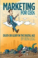 Marketing for CEOs: Death or Glory in the Digital Age Front Cover