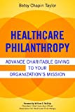 Healthcare Philanthropy : Engaging Donors in Your Organization's Mission, Betsy Chapin Taylor, 1567934498