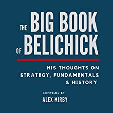The Big Book of Belichick: His Thoughts on Strategy, Fundamentals & History | Livre audio Auteur(s) : Alex Kirby Narrateur(s) : Josh Brogadir