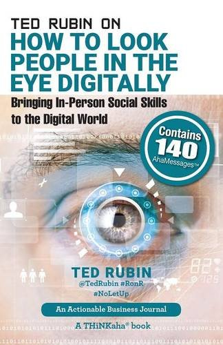 Download Ted Rubin on How to Look People in the Eye Digitally: Bringing In-Person Social Skills to the Digital World PDF