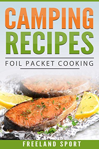 Camping Recipes: Foil Packet Cooking (Camping Cooking, Camping and Outdoor Cooking Cookbooks, Campfire Cookbook Book)
