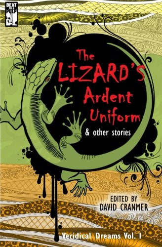 The Lizard's Ardent Uniform (Veridical Dreams) (Volume 1)