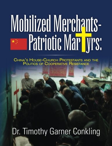 Download Mobilized Merchants-Patriotic Martyrs: China's House-Church Protestants and the Politics of Cooperative Resistance pdf epub