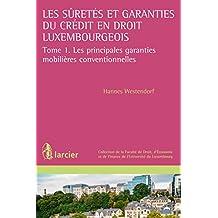 Les suretés et garanties du crédit en droit luxembourgeois: Tome 1. Les principales garanties mobilières conventionnelles (Collection de la Faculté de ... l'Université du Luxembourg) (French Edition)