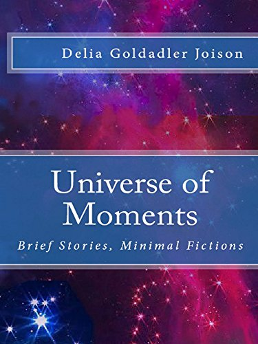 Universe of Moments: Brief Stories, Minimal Fictions by [Joison, Delia Goldadler]