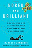 img - for Bored and Brilliant: How Spacing Out Can Unlock Your Most Productive and Creative Self book / textbook / text book
