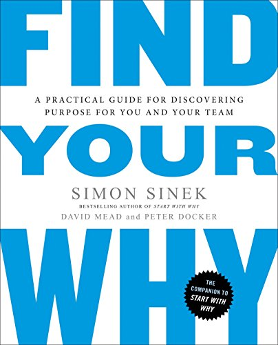 Find Your Why: A Practical Guide for Discovering Purpose for You and Your Team (Energy Management Best Practices)