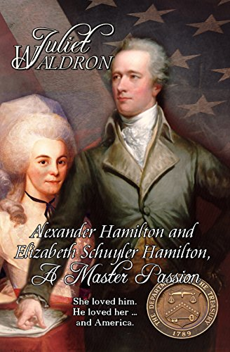 Book: A Master Passion, the story of Elizabeth and Alexander Hamilton by Juliet Vandiver Waldron