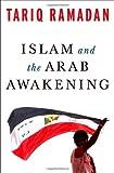 islam and the arab awakening by tariq ramadan 2012 10 01