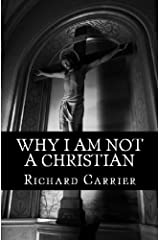 Why I Am Not a Christian: Four Conclusive Reasons to Reject the Faith Kindle Edition