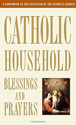 Blessings And Prayers (Catholic Household Blessings and Prayers: A Companion to The Catechism of the Catholic Church)