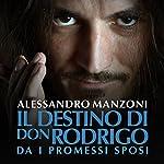 Il destino di Don Rodrigo: Da I promessi sposi | Alessandro Manzoni