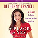 A Place of Yes: 10 Rules for Getting Everything You Want Out of Life Audiobook by Bethenny Frankel Narrated by Bethenny Frankel