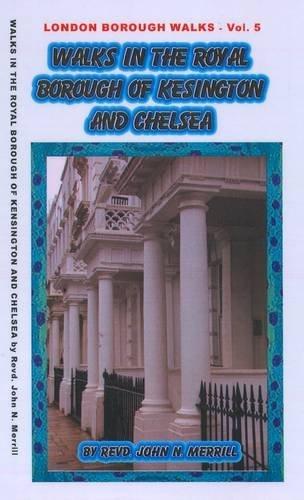 Walks in the Royal Borough of Kensington and Chelsea: Ten Walks - 2 to 7 Miles Long Exploring the Borough Fully (London Borough Walks) by John Merrill (2014-03-20) (The Royal Borough Of Kensington And Chelsea)