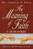 The Meaning of Faith, Charles S. Price, 097079195X