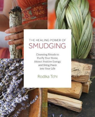 - The Healing Power of Smudging: Cleansing Rituals to Purify Your Home, Attract Positive Energy and Bring Peace into Your Life