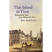 This Island in Time: Remarkable Tales from Montreal's Past
