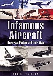 Infamous Aircraft: Dangerous designs and their vices