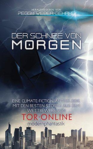 Der Schnee von morgen: 2017 Collection of Climate Fiction Stories (German Edition)