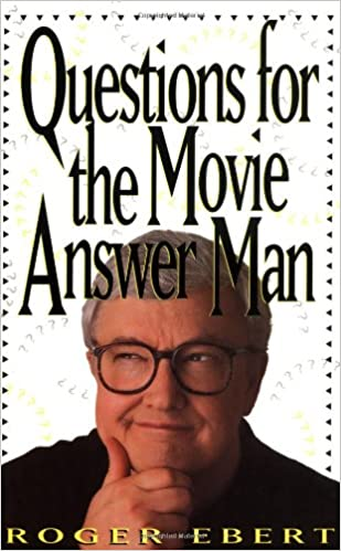 Questions for the Movie Answer Man: Ebert, Roger: 9780836228946 ...