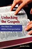 img - for Unlocking the Gospels: Five Keys for Biblical Interpretation by Jeremy Corley (2004-06-01) book / textbook / text book