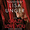 Crazy Love You: A Novel Audiobook by Lisa Unger Narrated by Jeremy Bobb