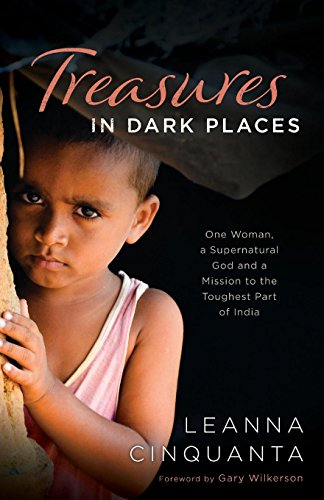 Treasures in Dark Places: One Woman, a Supernatural God and a Mission to the Toughest Part of India (Heroes In The Healing Of The Nation)