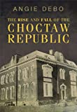 The Rise and Fall of the Choctaw Republic (The Civilization of the American Indian Series)