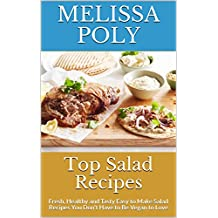 Top Salad Recipes: Fresh, Healthy and Tasty Easy to Make Salad Recipes You Don't Have to Be Vegan to Love