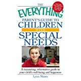 The Everything Parent's Guide to Children with Special Needs: A reassuring, informative guide to your child's well-being and happiness (Everything®)