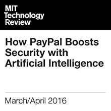 How PayPal Boosts Security with Artificial Intelligence Other by Michael Morisy Narrated by Joe Knezevich
