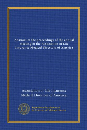 Download Abstract of the proceedings of the annual meeting of the Association of Life Insurance Medical Directors of America (v.2 (1907-12)) Pdf