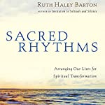 Sacred Rhythms: Arranging Our Lives for Spiritual Transformation | Ruth Haley Barton