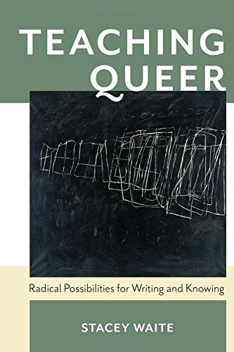 Teaching Queer: Radical Possibilities for Writing and Knowing (Composition, Literacy, and Culture) by University of Pittsburgh Press