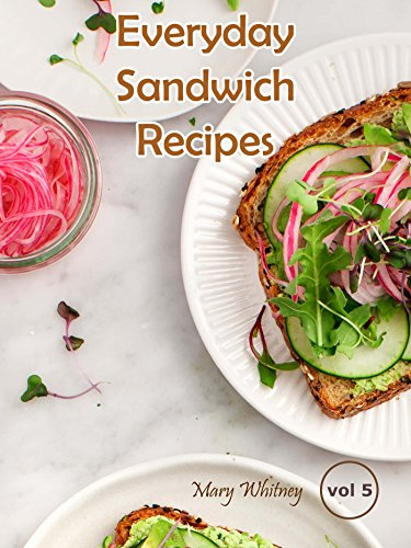 Everyday Sandwich Recipes Part 5 by Mary Whitney