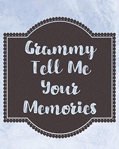 Grammy Tell Me Your Memories: A Precious Keepsake Heirloom Journal for Your Grandchild