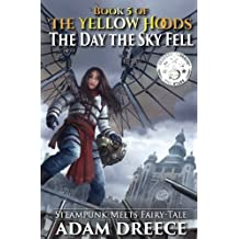 The Yellow Hoods - The Day the Sky Fell: Steampunk meets Fairy Tale (Volume 5)