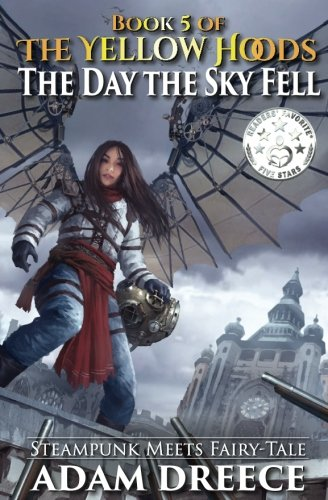 The Yellow Hoods - The Day the Sky Fell: Steampunk meets Fairy Tale (Volume 5) pdf