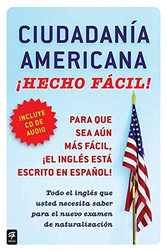 Ciudadania Americana ¡Hecho fácil! con CD (United States Citizenship Test Guide (Hecho facil) (Spanish Edition)