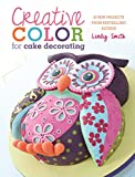 img - for Creative Color for Cake Decorating: 20 New Projects from Bestselling Author Lindy Smith book / textbook / text book