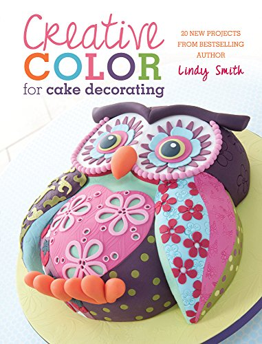 Lindy Smith Cakes (Creative Color for Cake Decorating: 20 New Projects from Bestselling Author Lindy Smith)
