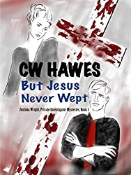 But Jesus Never Wept: A Justinia Wright, Private Investigator Mystery (Justinia Wright, Private Investigator Mysteries Book 3)