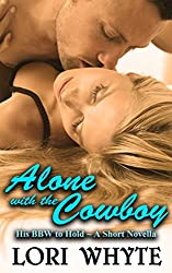 Alone with the Cowboy: A Short Novella (His BBW to Hold Book 2)